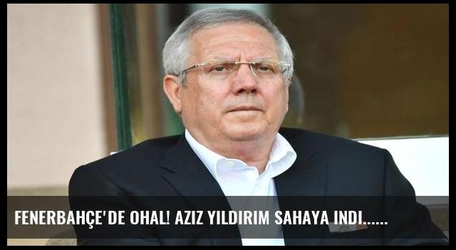 Fenerbahçe'de OHAL! Aziz Yıldırım sahaya indi...