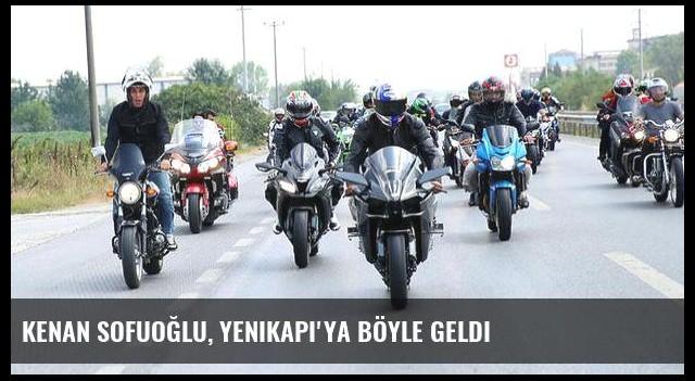 Kenan Sofuoğlu, Yenikapı'ya böyle geldi