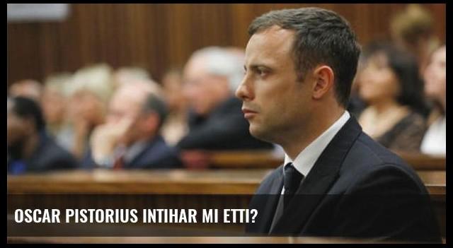 Oscar Pistorius intihar mı etti?