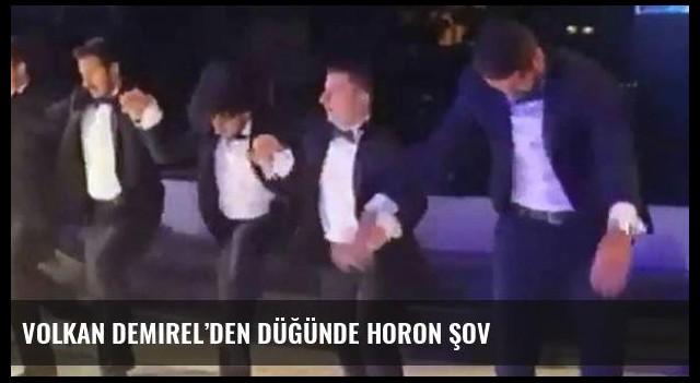 Volkan Demirel'den düğünde horon şov