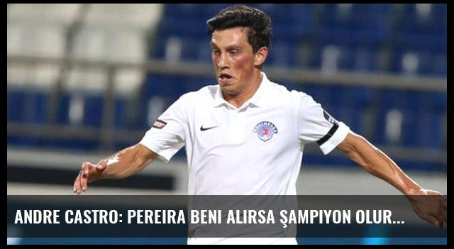 Andre Castro: Pereira beni alırsa şampiyon olur