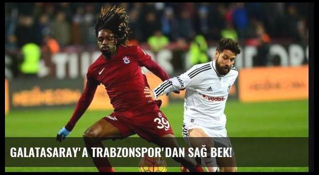 Galatasaray'a Trabzonspor'dan sağ bek!