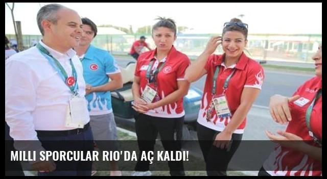 Milli sporcular Rio'da aç kaldı!