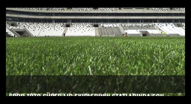 Spor Toto Süper Lig ekiplerinin statlarında son durum