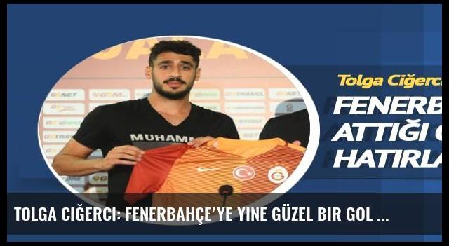 Tolga Ciğerci: Fenerbahçe'ye yine güzel bir gol atmak isterim