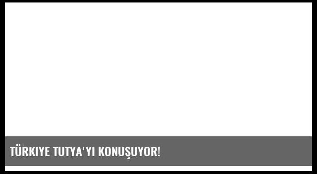 Türkiye Tutya'yı konuşuyor!
