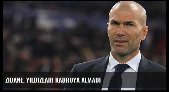 Zidane, yıldızları kadroya almadı