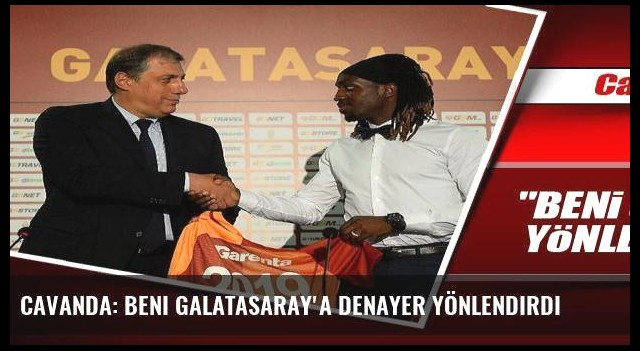 Cavanda: Beni Galatasaray'a Denayer yönlendirdi