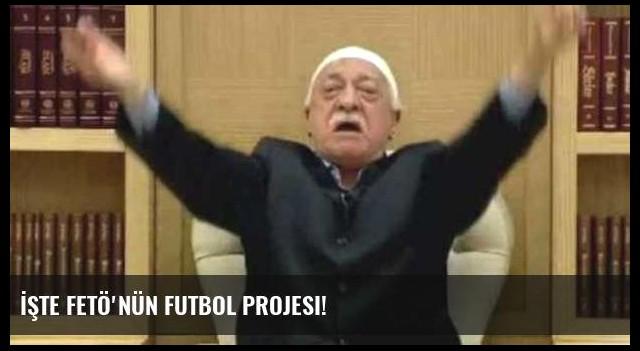 İşte FETÖ'nün futbol projesi!