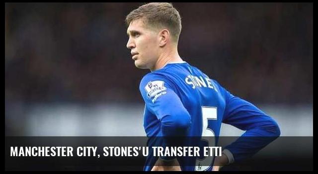 Manchester City, Stones'u transfer etti