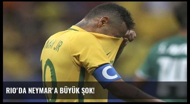 Rio'da Neymar'a büyük şok!