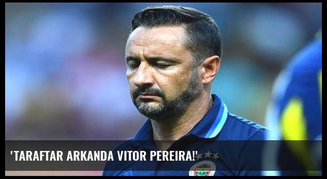 'Taraftar Arkanda Vitor Pereira!'