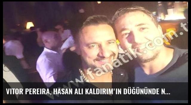 Vitor Pereira, Hasan Ali Kaldırım'ın düğününde neredeydi?