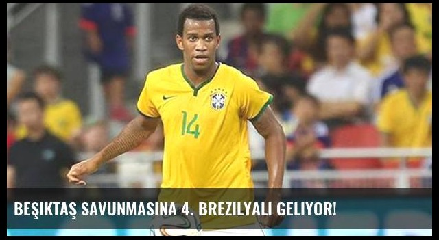Beşiktaş savunmasına 4. Brezilyalı geliyor!