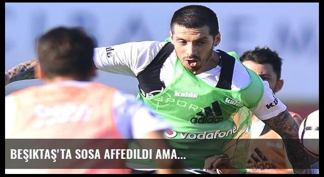 Beşiktaş'ta Sosa affedildi ama...