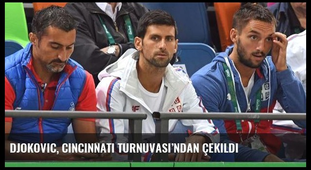 Djokovic, Cincinnati Turnuvası'ndan çekildi