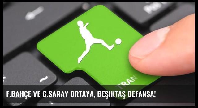 F.Bahçe ve G.Saray ortaya, Beşiktaş defansa!