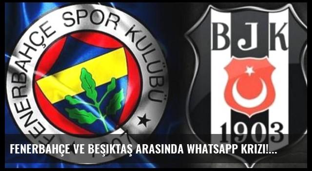 Fenerbahçe ve Beşiktaş arasında Whatsapp krizi!