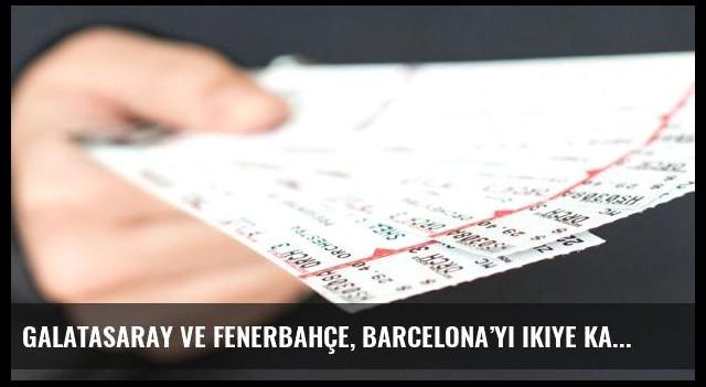 Galatasaray ve Fenerbahçe, Barcelona'yı ikiye katladı