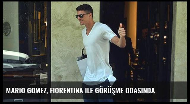Mario Gomez, Fiorentina ile görüşme odasında