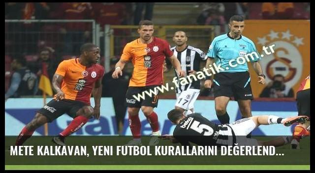 Mete Kalkavan, yeni futbol kurallarını değerlendirdi