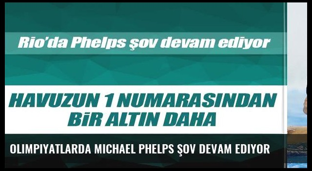 Olimpiyatlarda Michael Phelps şov devam ediyor