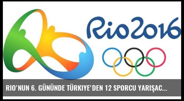 Rio'nun 6. gününde Türkiye'den 12 sporcu yarışacak