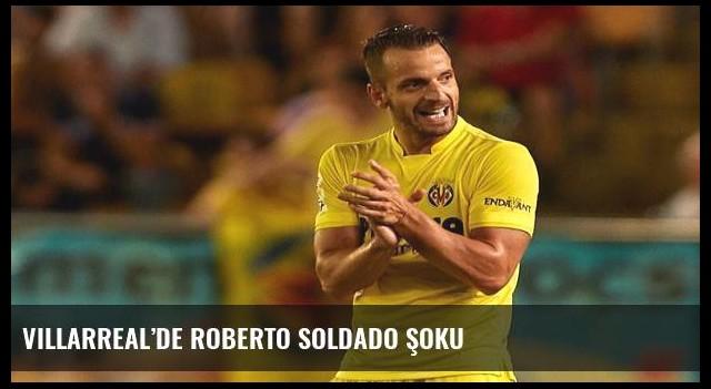 Villarreal'de Roberto Soldado şoku