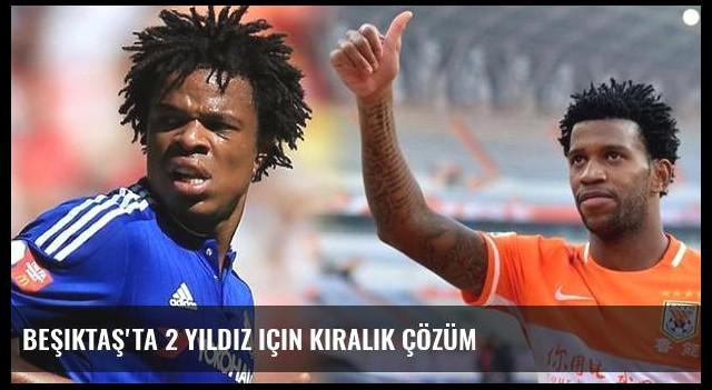 Beşiktaş'ta 2 yıldız için kiralık çözüm