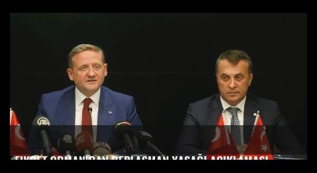 Fikret Orman'dan deplasman yasağı açıklaması