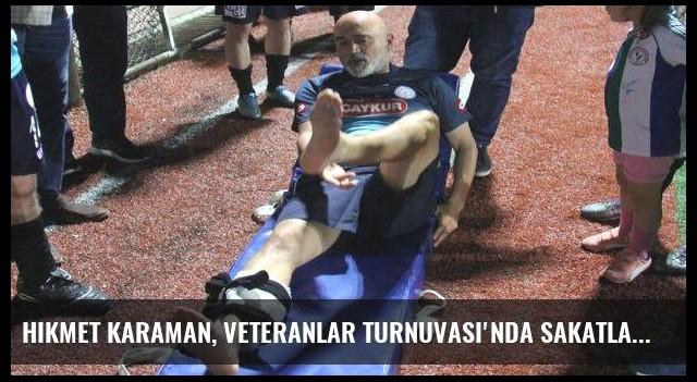Hikmet Karaman, Veteranlar Turnuvası'nda sakatlandı