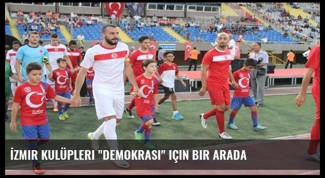 İzmir kulüpleri 'demokrasi' için bir arada