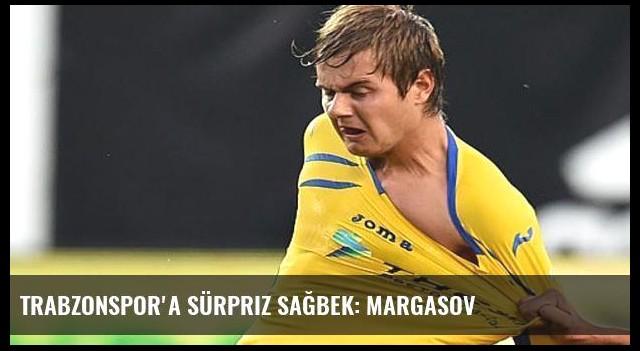Trabzonspor'a sürpriz sağbek: Margasov