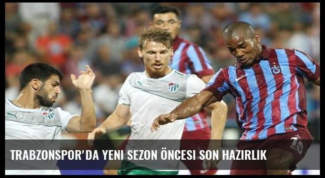 Trabzonspor'da yeni sezon öncesi son hazırlık