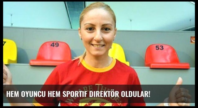 Hem oyuncu hem Sportif Direktör oldular!
