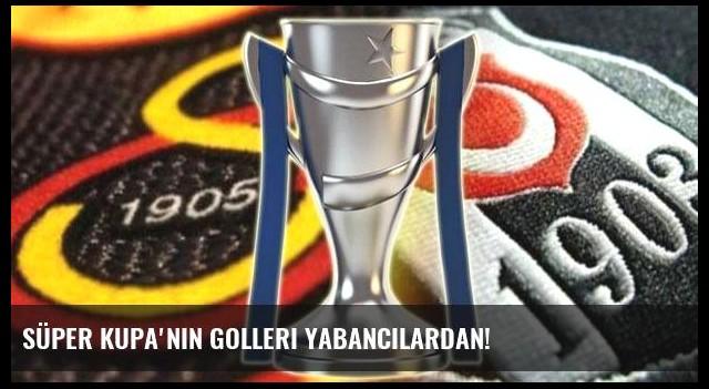 Süper Kupa'nın golleri yabancılardan!