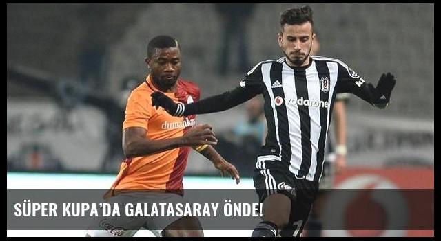 Süper Kupa'da Galatasaray önde!