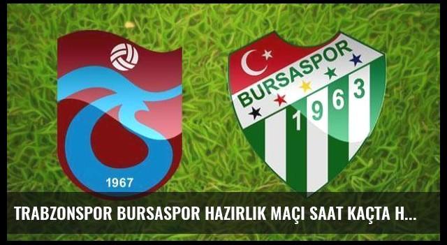 Trabzonspor Bursaspor hazırlık maçı saat kaçta hangi kanalda?