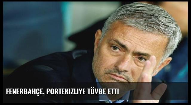 Fenerbahçe, Portekizliye tövbe etti