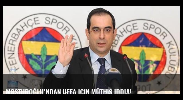Mosturoğlu'ndan UEFA için müthiş iddia!