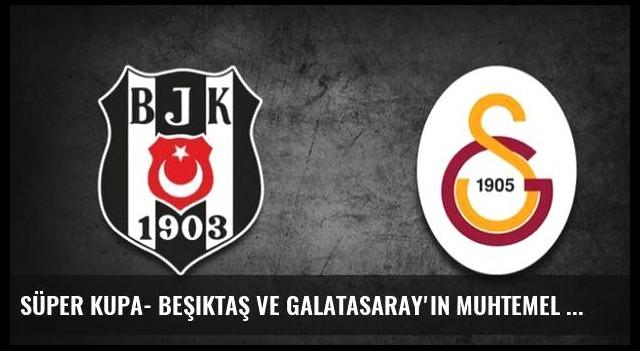 Süper Kupa- Beşiktaş ve Galatasaray'ın muhtemel 11'iBeşiktaş Galatasaray Süper Kupa final maçı hangi kanalda, saat kaçta? İşte Galatasaray ve Beşiktaş'ın muhtemel 11'leri