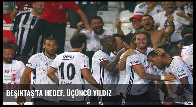 Beşiktaş'ta hedef, üçüncü yıldız