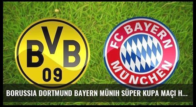 Borussia Dortmund Bayern Münih Süper Kupa maçı hangi kanalda saat kaçta?