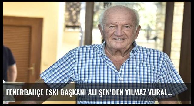 Fenerbahçe eski başkanı Ali Şen'den Yılmaz Vural önerisi