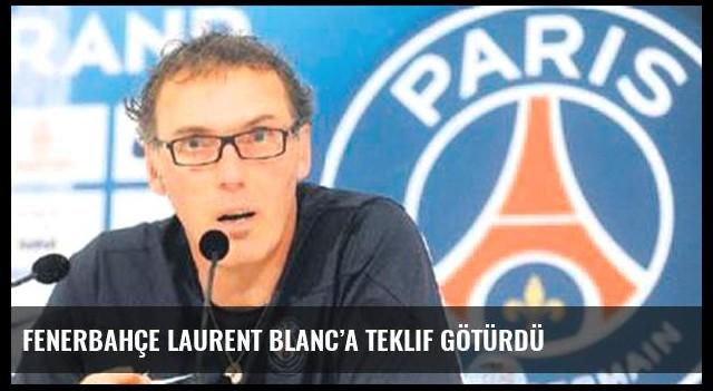 Fenerbahçe Laurent Blanc'a teklif götürdü