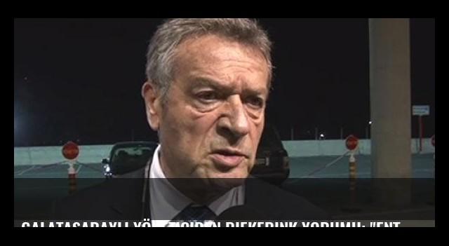 Galatasaraylı yöneticiden Riekerink yorumu; 'Enteresan'