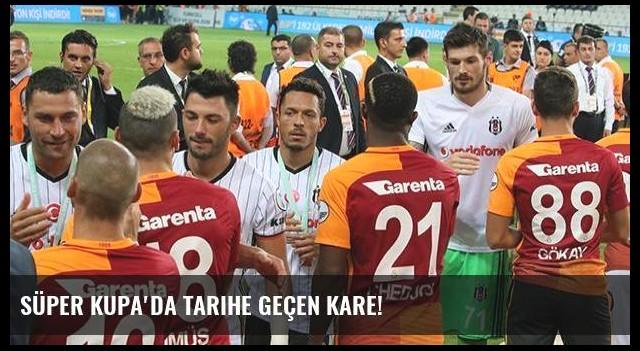 Süper Kupa'da tarihe geçen kare!