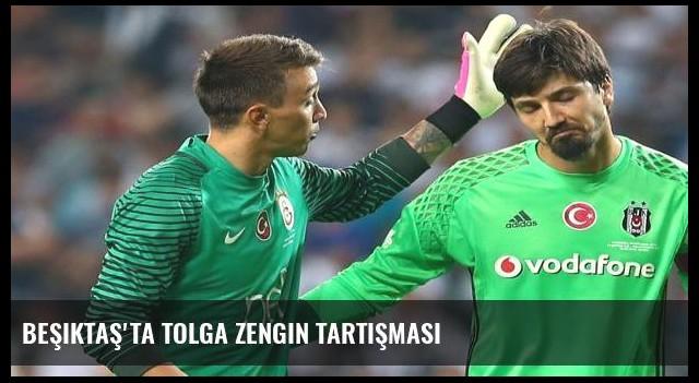 Beşiktaş'ta Tolga Zengin tartışması