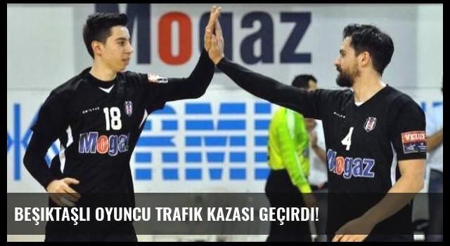 Beşiktaşlı oyuncu trafik kazası geçirdi!