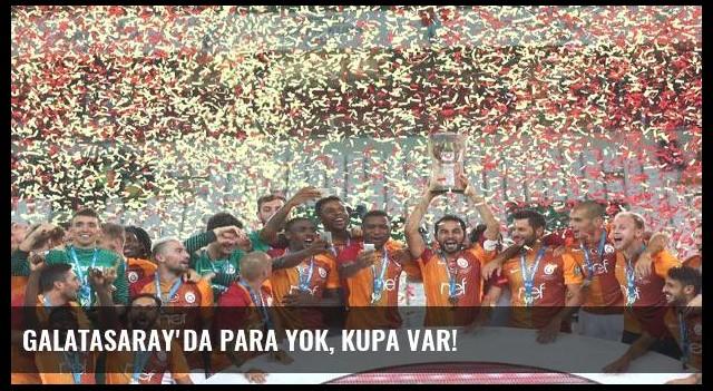Galatasaray'da para yok, kupa var!